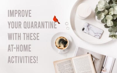 Improve your Quarantine with these at Home Activities!